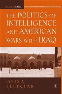 The Politics of Intelligence and American Wars with Iraq