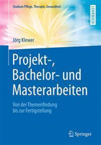Projekt-, Bachelor- Und Masterarbeiten: Von Der Themenfindung Bis Zur Fertigstellung
