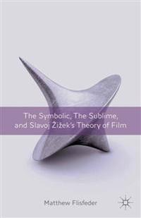 The Symbolic, the Sublime, and Slavoj Zizek's Theory of Film