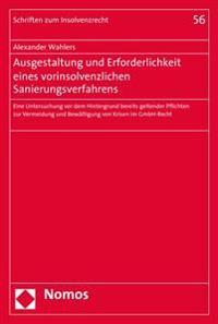 Ausgestaltung Und Erforderlichkeit Eines Vorinsolvenzlichen Sanierungsverfahrens: Eine Untersuchung VOR Dem Hintergrund Bereits Geltender Pflichten Zu