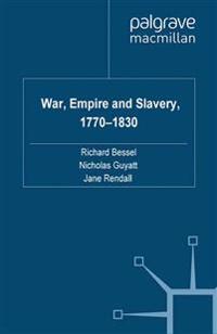 War, Empire and Slavery 1770-1830