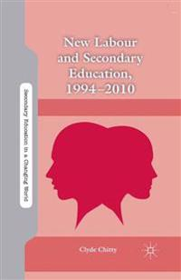 New Labour and Secondary Education 1994-2010