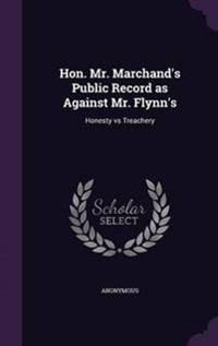 Hon. Mr. Marchand's Public Record as Against Mr. Flynn's