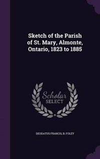 Sketch of the Parish of St. Mary, Almonte, Ontario, 1823 to 1885