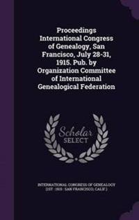 Proceedings International Congress of Genealogy, San Francisco, July 28-31, 1915. Pub. by Organization Committee of International Genealogical Federation