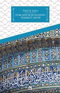 Turk Dini Dusuncesinin Tesekkul Devri