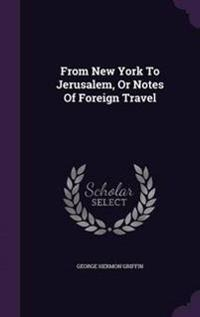 From New York to Jerusalem, or Notes of Foreign Travel