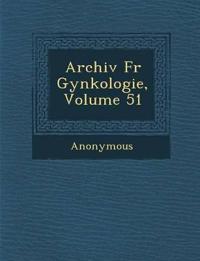 Archiv Fur GYN Kologie, Volume 51