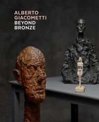 Alberto Giacometti--Beyond Bronze: Masterworks in Plaster and Other Materials