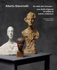 Alberto Giacometti - Au-Dela des Bronzes