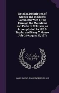 Detailed Description of Scenes and Incidents Connected with a Trip Through the Mountains and Parks of Colorado, as Accomplished by H.B.B. Stapler and Harry T. Gause, July 21-August 20, 1971
