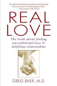 Real Love: The Truth about Finding Unconditional Love and Fulfilling Relationships