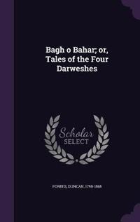 Bagh O Bahar; Or, Tales of the Four Darweshes