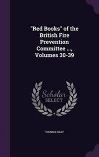 Red Books of the British Fire Prevention Committee ..., Volumes 30-39