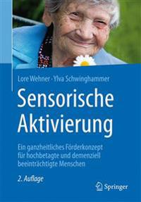 Sensorische Aktivierung: Ein Ganzheitliches Förderkonzept Für Hochbetagte Und Demenziell Beeinträchtigte Menschen