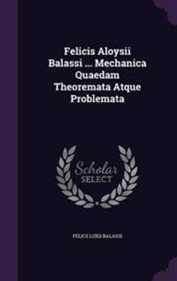 Felicis Aloysii Balassi ... Mechanica Quaedam Theoremata Atque Problemata