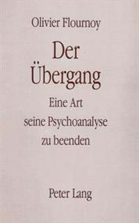 Olivier Flournoy. Der Uebergang: Eine Art, Seine Psychoanalyse Zu Beenden