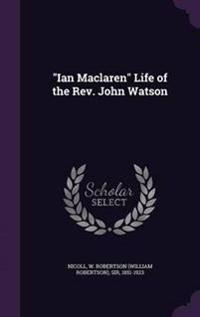 Ian MacLaren Life of the REV. John Watson