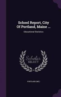 School Report, City of Portland, Maine ...