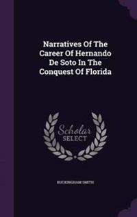 Narratives of the Career of Hernando de Soto in the Conquest of Florida
