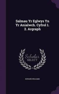 Salmau Yr Eglwys Yn Yr Anialwch. Cyfrol 1. 2. Argraph