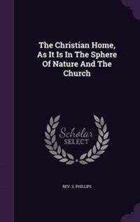 The Christian Home, as It Is in the Sphere of Nature and the Church