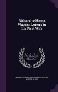 Richard to Minna Wagner; Letters to His First Wife