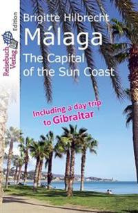 Malaga: The Capital of the Sun Coast