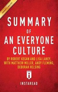 Summary of an Everyone Culture by Robert Kegan and Lisa Lahey, with Matthew Miller, Andy Fleming, Deborah Helsing - Includes Analysis