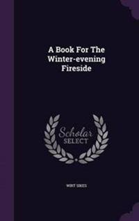 A Book for the Winter-Evening Fireside