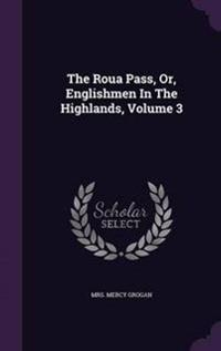 The Roua Pass, Or, Englishmen in the Highlands, Volume 3