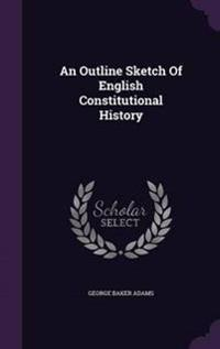 An Outline Sketch of English Constitutional History