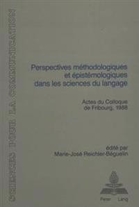 Perspectives Methodologiques Et Epistemologiques Dans Les Sciences Du Langage: Actes Du Colloque de Fribourg (Suisse), 11-12 Mars 1988