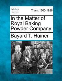 In the Matter of Royal Baking Powder Company