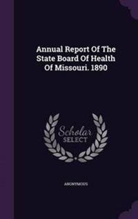 Annual Report of the State Board of Health of Missouri. 1890