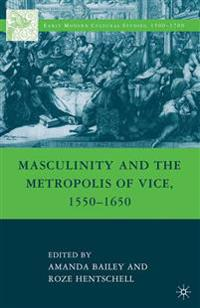 Masculinity and the Metropolis of Vice, 1550–1650
