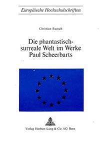 Die Phantastisch-Surreale Welt Im Werke Paul Scheerbarts