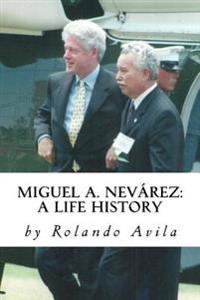 Miguel A. Nevarez: A Life History