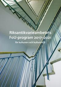 Riksantikvarieämbetets FoU-program 2017 - 2021 för kulturarv och kulturmiljö