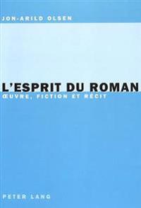 L'Esprit Du Roman: Oeuvre, Fiction Et Récit