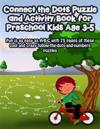 Connect the Dots Puzzle and Activity Book for Preschool Kids Age 3-5: Fun Is as Easy as A-B-C with 75 Pages of These Cool and Crazy Follow-The-Dots-An