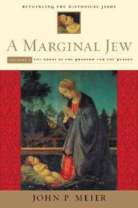 A Marginal Jew: Rethinking the Historical Jesus, Volume I