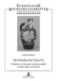 Die Oinochoe Des Typus VII: Produktion Und Rezeption Im Spannungsfeld Zwischen Attika Und Etrurien