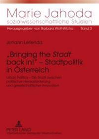 «bringing the «stadt» Back In!» - Stadtpolitik in Oesterreich: Urban Politics - Die Stadt Zwischen Politischer Herausforderung Und Gesellschaftlicher