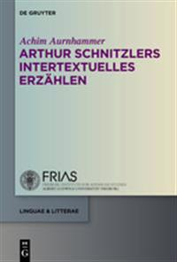 Arthur Schnitzlers Intertextuelles Erzahlen