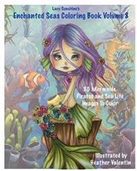 Lacy Sunshine's Enchanted Seas Coloring Book Volume 8: Mermaids, Pirates, and Sea Life