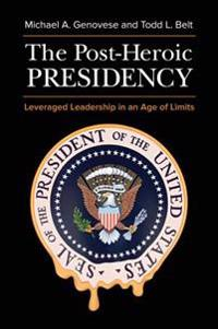 Post-Heroic Presidency: Leveraged Leadership in an Age of Limits, 2nd Edition