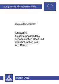 Alternative Finanzierungsmodelle Der Oeffentlichen Hand Und Kreditschranken Des Art. 115 Gg