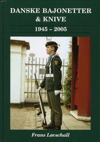 Bajonetter, dolke & knive i den danske hær og hjemmeværnet 1945-2005