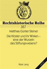 Die Kloester Und Ihr Wirken - Eine Der Wurzeln Des Stiftungswesens?